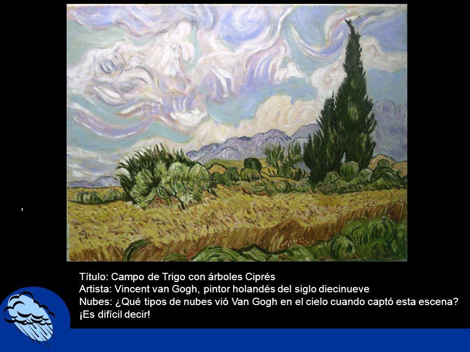 , Título: Campo de Trigo con árboles Ciprés Artista: Vincent van Gogh, pintor holandés del siglo diecinueve Nubes: ¿Qué tipos de nubes vió Van Gogh en