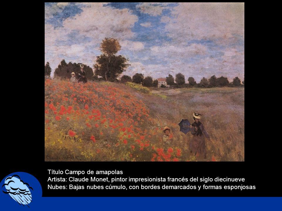 Título Campo de amapolas Artista: Claude Monet, pintor impresionista francés del siglo diecinueve Nubes: Bajas nubes cúmulo, con bordes demarcados y f