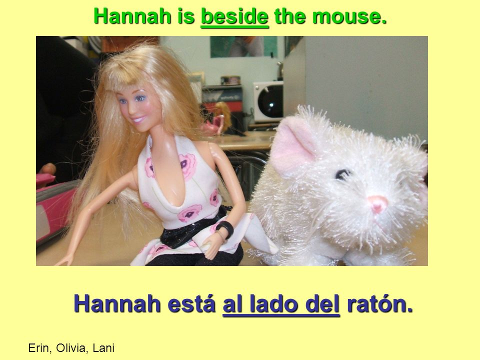 Hannah está al lado del ratón. Hannah is beside the mouse. Erin, Olivia, Lani
