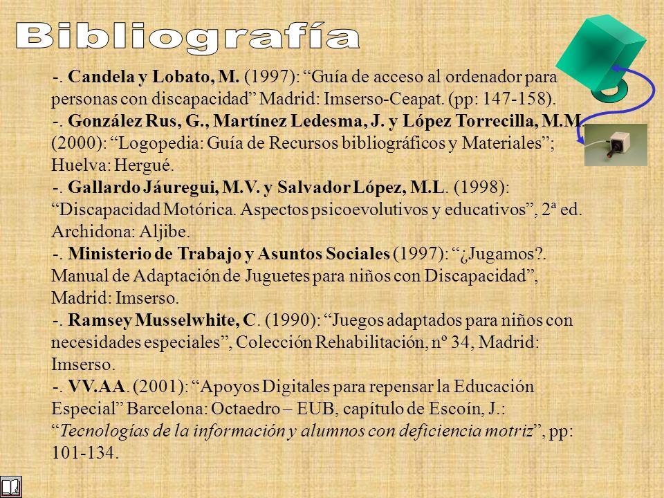 -. Candela y Lobato, M. (1997): Guía de acceso al ordenador para personas con discapacidad Madrid: Imserso-Ceapat. (pp: 147-158). -. González Rus, G.,