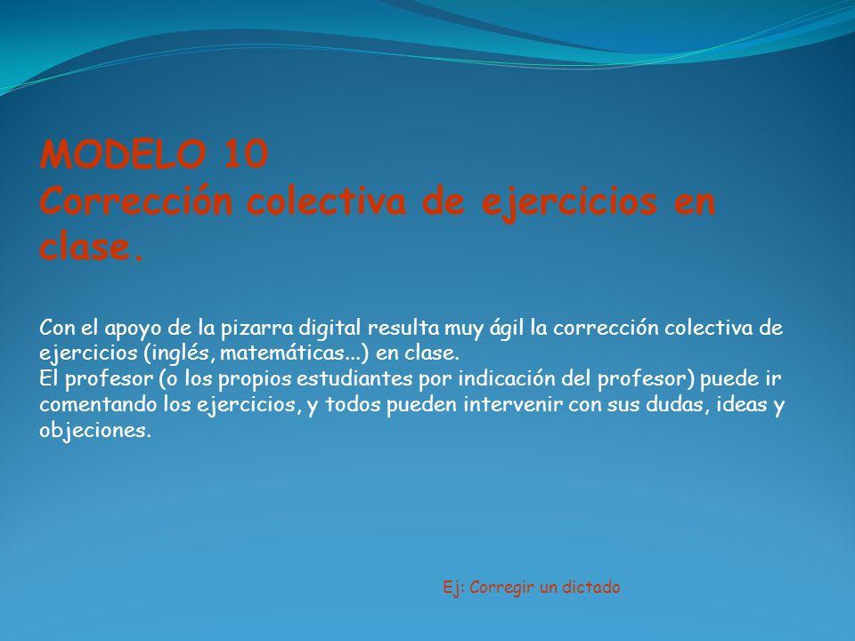 MODELO 10 Corrección colectiva de ejercicios en clase. Con el apoyo de la pizarra digital resulta muy ágil la corrección colectiva de ejercicios (ingl