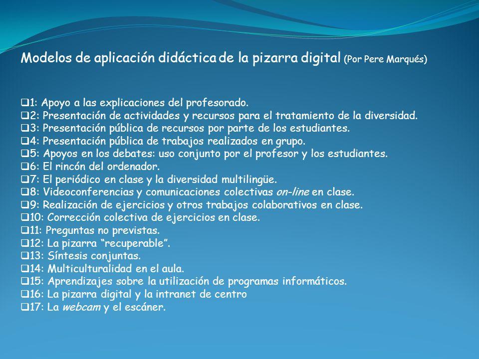 Modelos de aplicación didáctica de la pizarra digital (Por Pere Marqués) 1: Apoyo a las explicaciones del profesorado. 2: Presentación de actividades