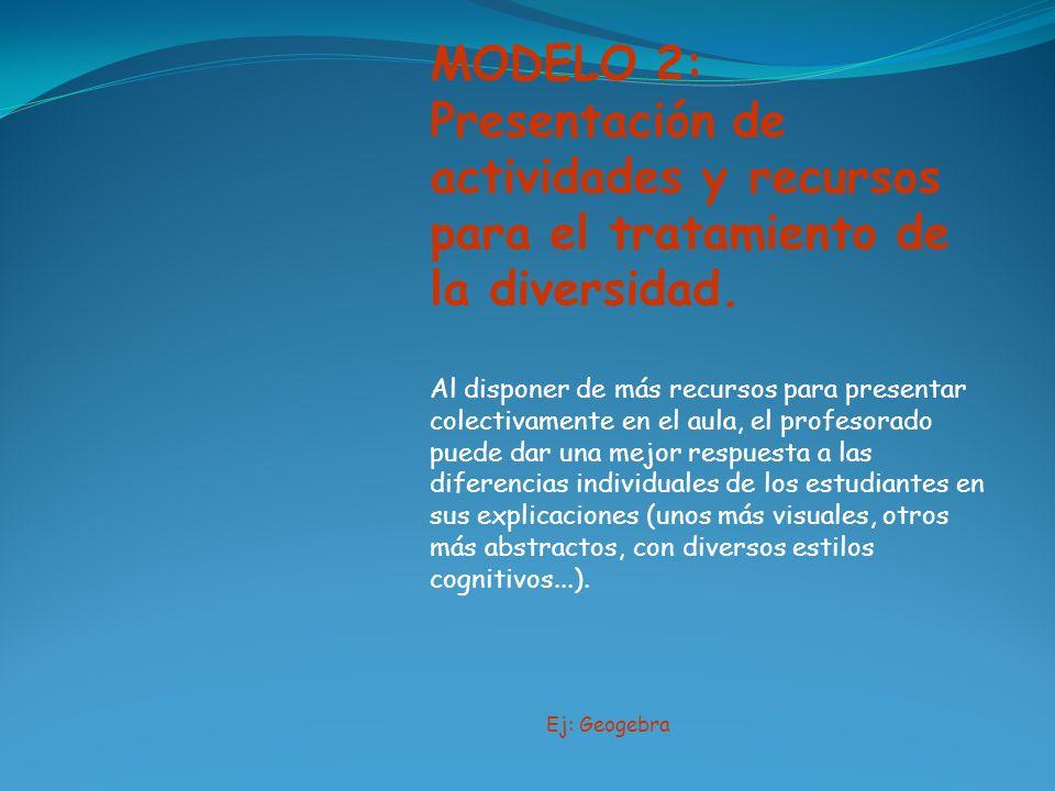 MODELO 2: Presentación de actividades y recursos para el tratamiento de la diversidad. Al disponer de más recursos para presentar colectivamente en el