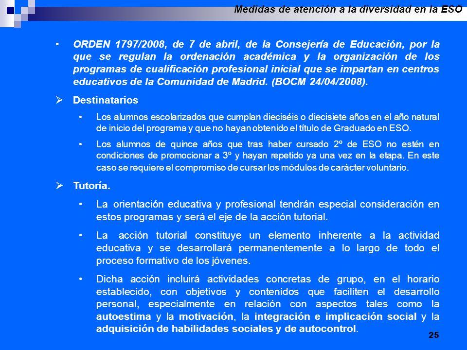25 ORDEN 1797/2008, de 7 de abril, de la Consejería de Educación, por la que se regulan la ordenación académica y la organización de los programas de