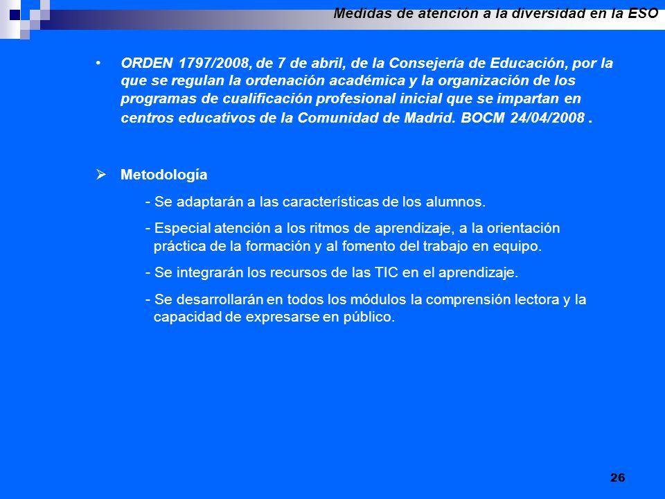 26 ORDEN 1797/2008, de 7 de abril, de la Consejería de Educación, por la que se regulan la ordenación académica y la organización de los programas de