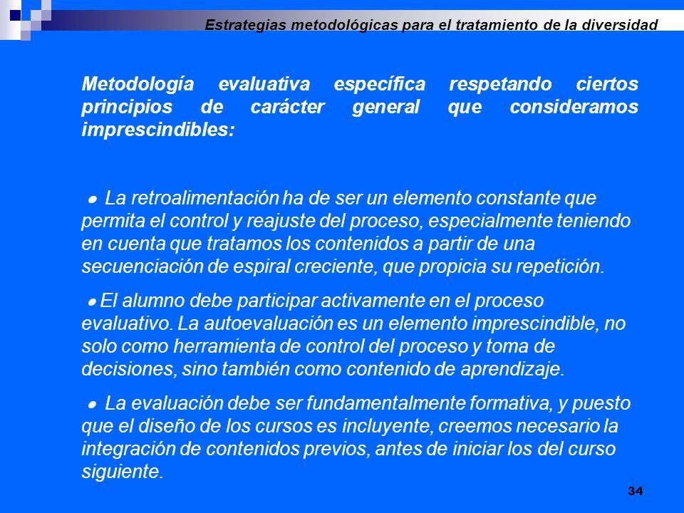 34 Estrategias metodológicas para el tratamiento de la diversidad Metodología evaluativa específica respetando ciertos principios de carácter general