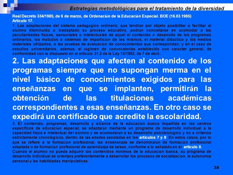 38 Real Decreto 334/1985, de 6 de marzo, de Ordenaci ó n de la Educaci ó n Especial. BOE (16.03.1985) Art í culo 17. 1. Las adaptaciones del sistema p