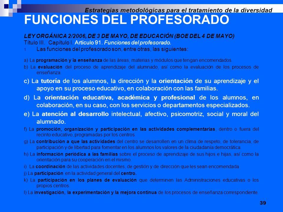 FUNCIONES DEL PROFESORADO LEY ORGÁNICA 2/2006, DE 3 DE MAYO, DE EDUCACIÓN (BOE DEL 4 DE MAYO) Título III. Capítulo I. Artículo 91. Funciones del profe
