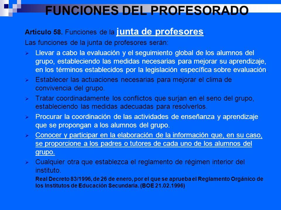 FUNCIONES DEL PROFESORADO Artículo 58. Funciones de la junta de profesores. Las funciones de la junta de profesores serán: Llevar a cabo la evaluación