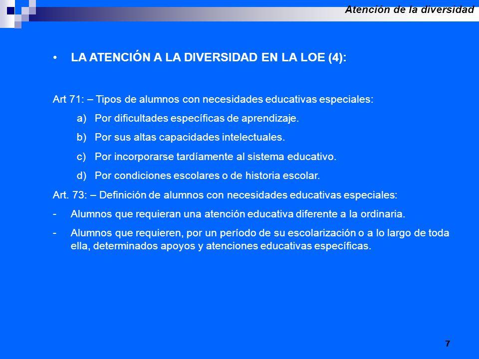 7 LA ATENCIÓN A LA DIVERSIDAD EN LA LOE (4): Art 71: – Tipos de alumnos con necesidades educativas especiales: a)Por dificultades específicas de apren