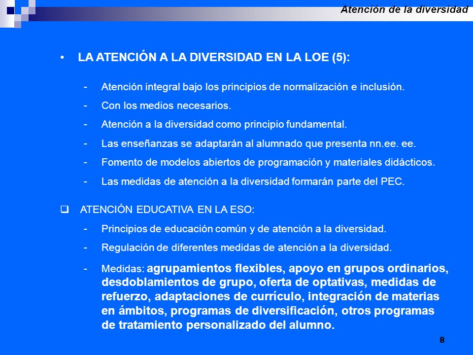 8 LA ATENCIÓN A LA DIVERSIDAD EN LA LOE (5): -Atención integral bajo los principios de normalización e inclusión. -Con los medios necesarios. -Atenció