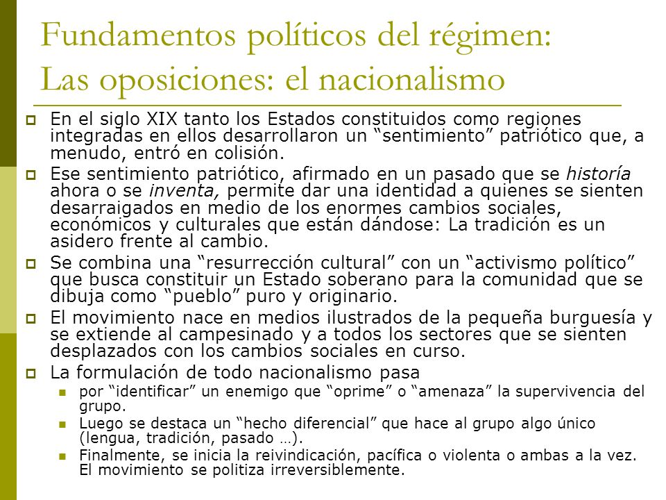 Fundamentos políticos del régimen: Las oposiciones: el nacionalismo En el siglo XIX tanto los Estados constituidos como regiones integradas en ellos d