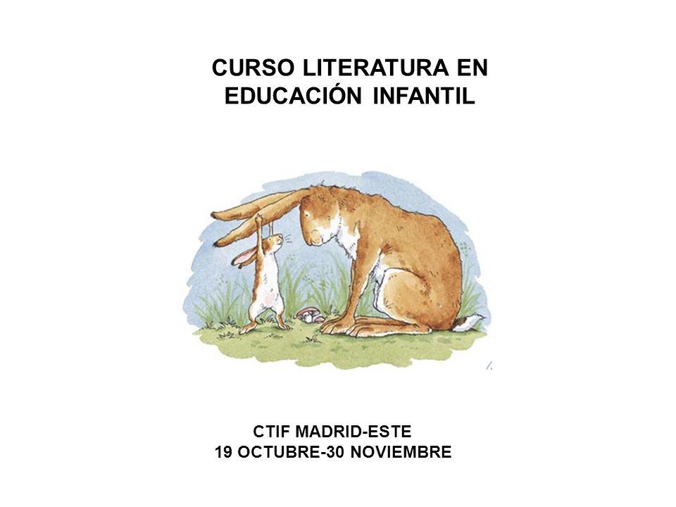 CURSO LITERATURA EN EDUCACIÓN INFANTIL CTIF MADRID-ESTE 19 OCTUBRE-30 NOVIEMBRE