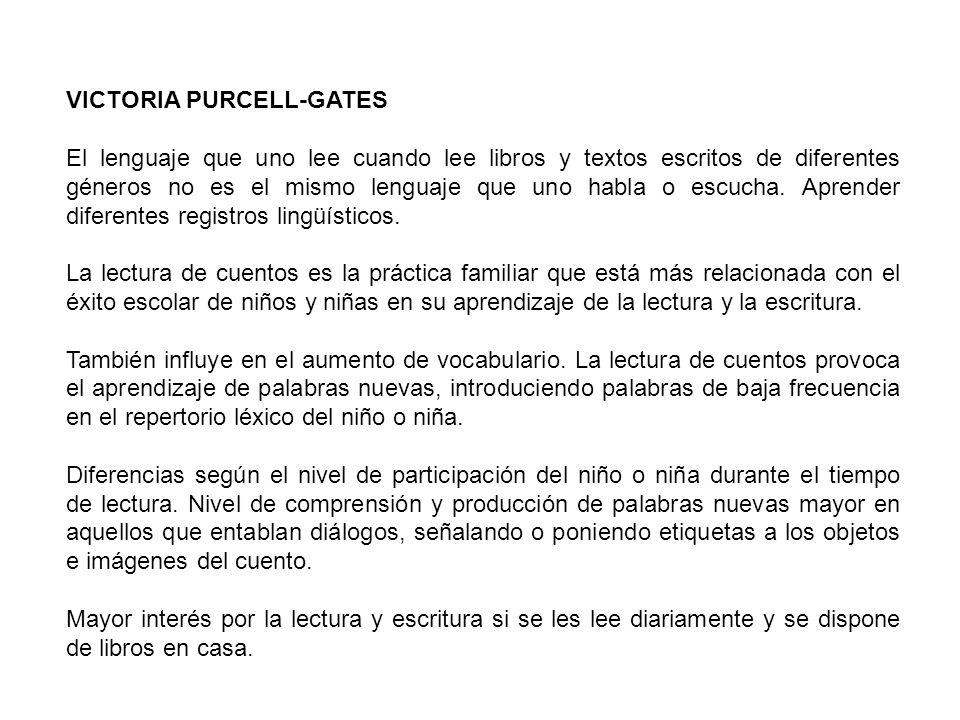 VICTORIA PURCELL-GATES El lenguaje que uno lee cuando lee libros y textos escritos de diferentes géneros no es el mismo lenguaje que uno habla o escuc