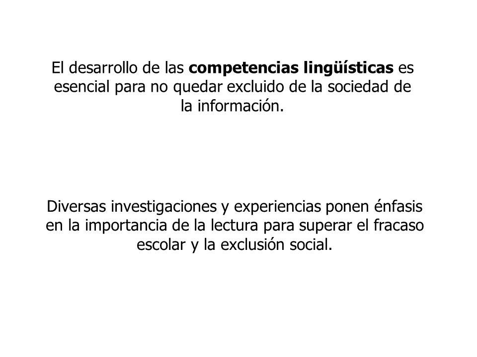 El desarrollo de las competencias lingüísticas es esencial para no quedar excluido de la sociedad de la información. Diversas investigaciones y experi