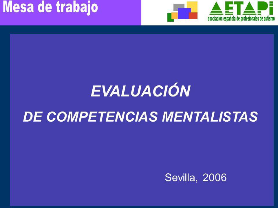 EVALUACIÓN DE COMPETENCIAS MENTALISTAS Sevilla, 2006