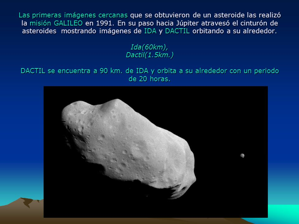 Las primeras imágenes cercanas que se obtuvieron de un asteroide las realizó la misión GALILEO en 1991. En su paso hacia Júpiter atravesó el cinturón