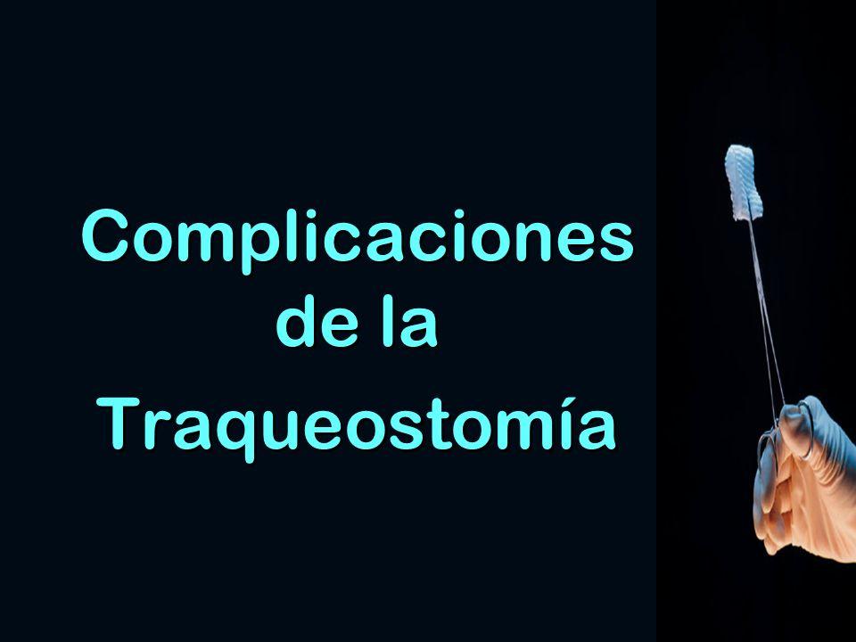 Complicaciones de la Traqueostomía Complicaciones de la Traqueostomía