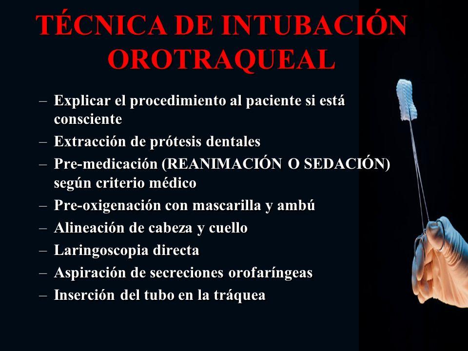 TÉCNICA DE INTUBACIÓN OROTRAQUEAL –Explicar el procedimiento al paciente si está consciente –Extracción de prótesis dentales –Pre-medicación (REANIMAC