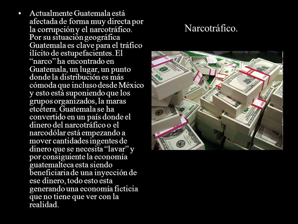 Narcotráfico. Actualmente Guatemala está afectada de forma muy directa por la corrupción y el narcotráfico. Por su situación geográfica Guatemala es c
