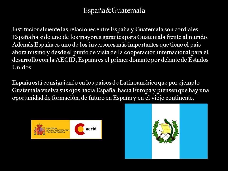 España&Guatemala Institucionalmente las relaciones entre España y Guatemala son cordiales. España ha sido uno de los mayores garantes para Guatemala f