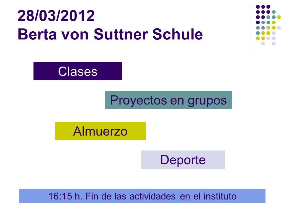 28/03/2012 Berta von Suttner Schule Clases Proyectos en grupos Almuerzo Deporte 16:15 h.