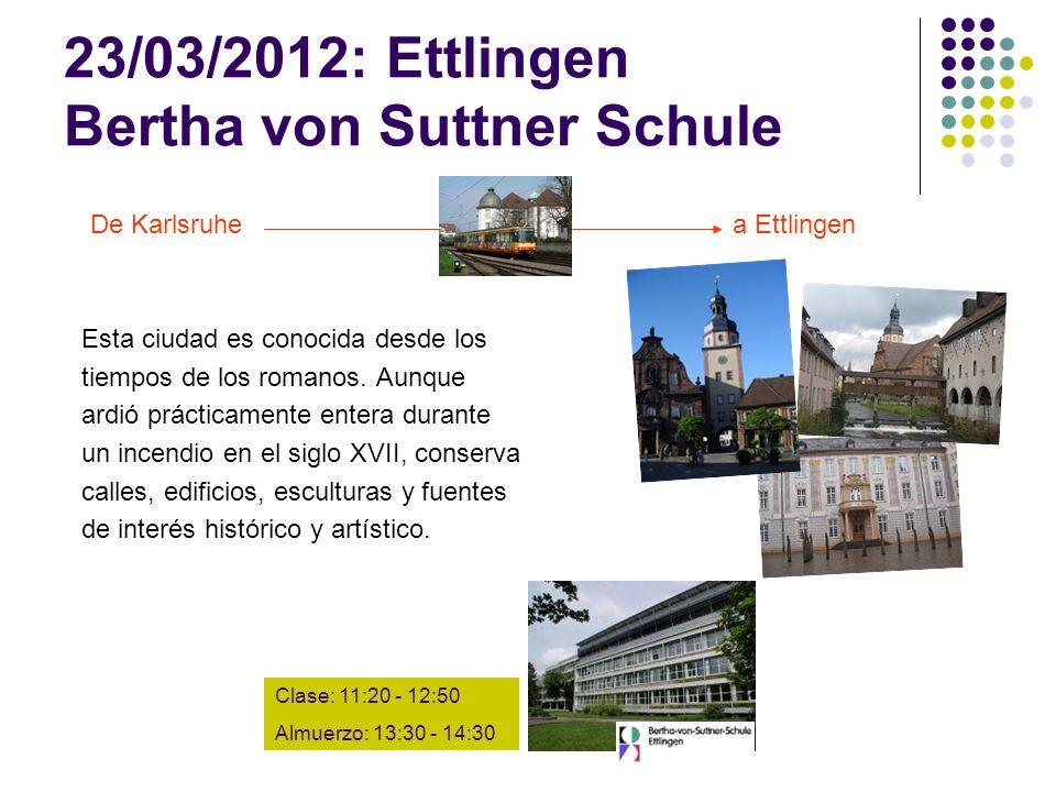 23/03/2012: Ettlingen Bertha von Suttner Schule Esta ciudad es conocida desde los tiempos de los romanos.