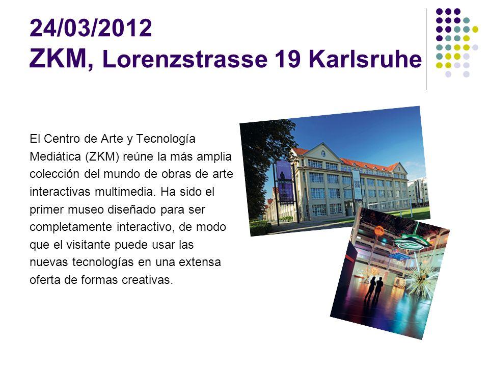 24/03/2012 ZKM, Lorenzstrasse 19 Karlsruhe El Centro de Arte y Tecnología Mediática (ZKM) reúne la más amplia colección del mundo de obras de arte interactivas multimedia.