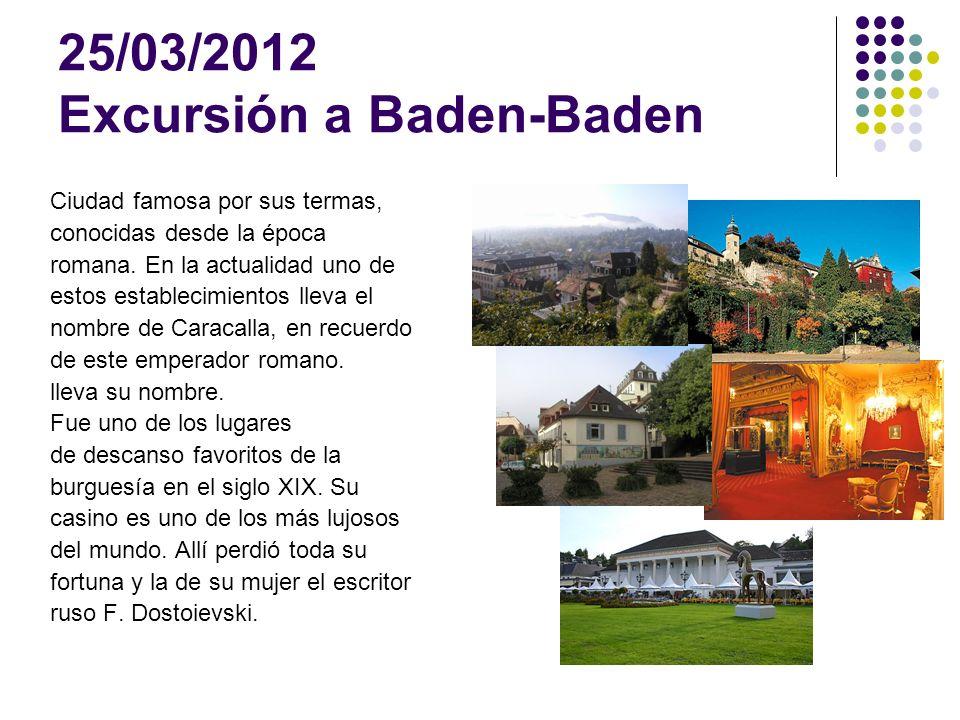 25/03/2012 Excursión a Baden-Baden Ciudad famosa por sus termas, conocidas desde la época romana.