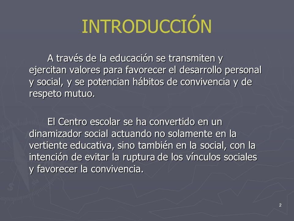 INTRODUCCIÓN A través de la educación se transmiten y ejercitan valores para favorecer el desarrollo personal y social, y se potencian hábitos de conv
