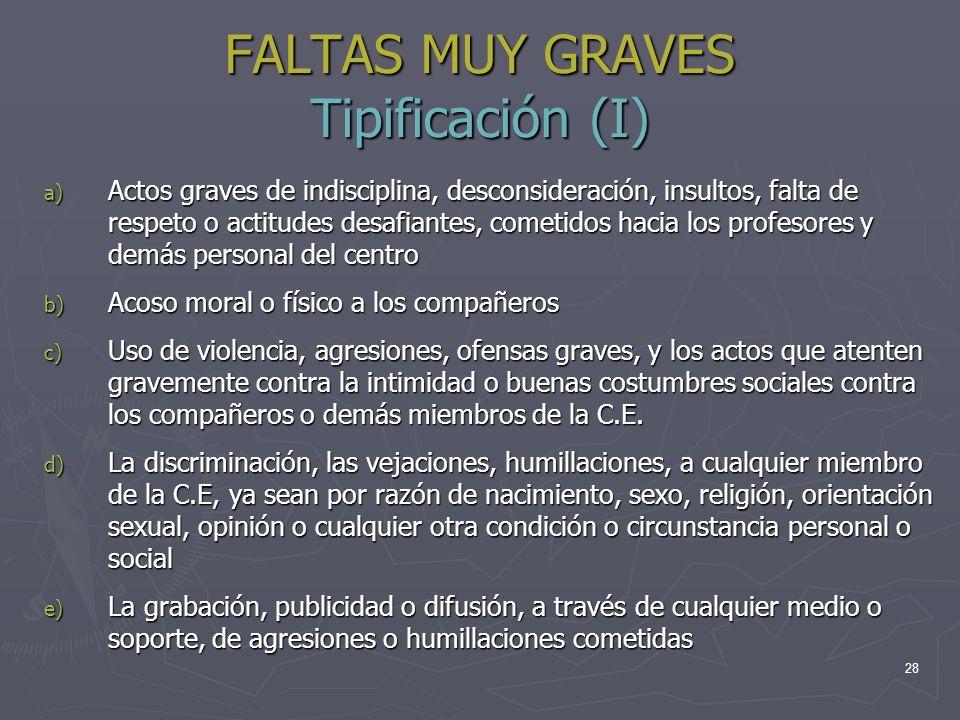 28 FALTAS MUY GRAVES Tipificación (I) a) Actos graves de indisciplina, desconsideración, insultos, falta de respeto o actitudes desafiantes, cometidos