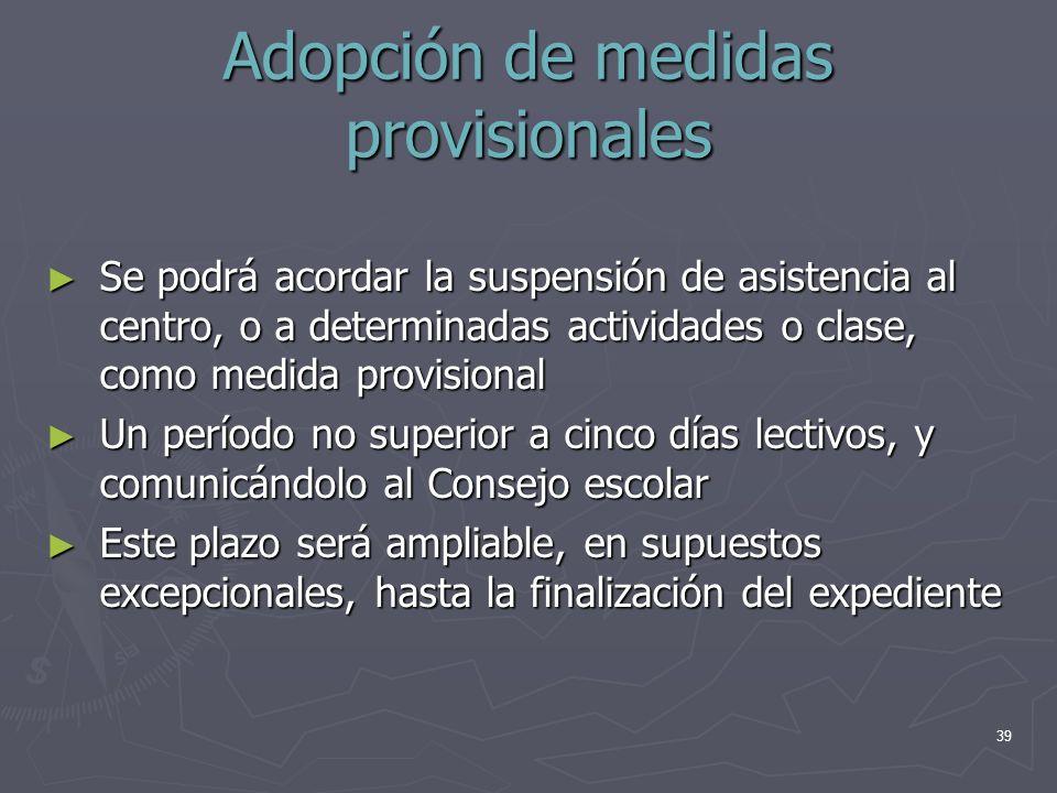 39 Adopción de medidas provisionales Se podrá acordar la suspensión de asistencia al centro, o a determinadas actividades o clase, como medida provisi