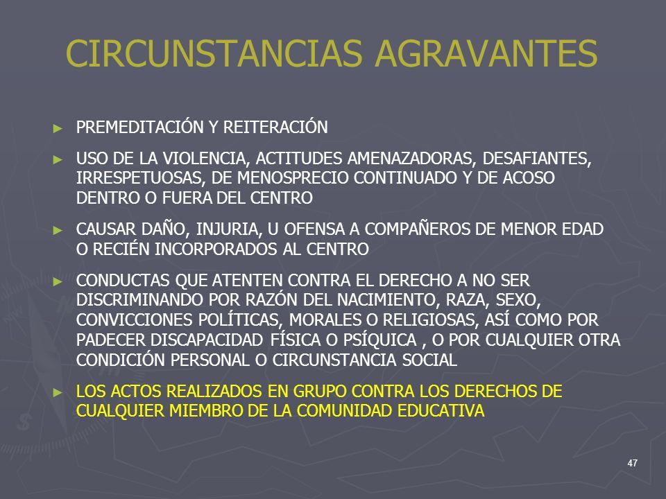 47 CIRCUNSTANCIAS AGRAVANTES PREMEDITACIÓN Y REITERACIÓN USO DE LA VIOLENCIA, ACTITUDES AMENAZADORAS, DESAFIANTES, IRRESPETUOSAS, DE MENOSPRECIO CONTI