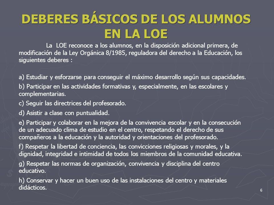 6 DEBERES BÁSICOS DE LOS ALUMNOS EN LA LOE La LOE reconoce a los alumnos, en la disposición adicional primera, de modificación de la Ley Orgánica 8/19