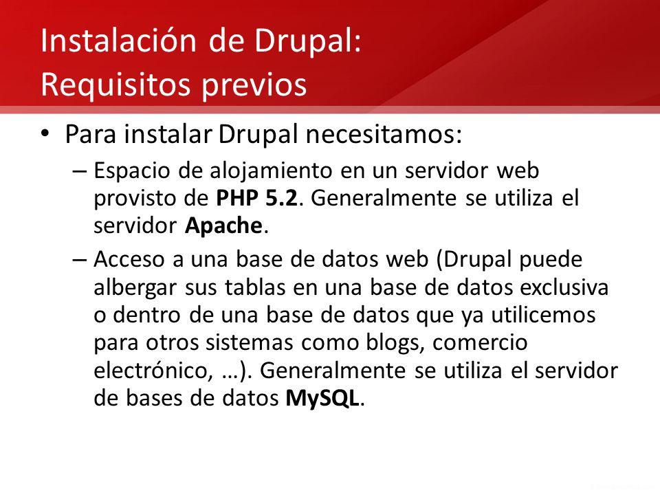 Instalación de Drupal: Requisitos previos Para instalar Drupal necesitamos: – Espacio de alojamiento en un servidor web provisto de PHP 5.2. Generalme