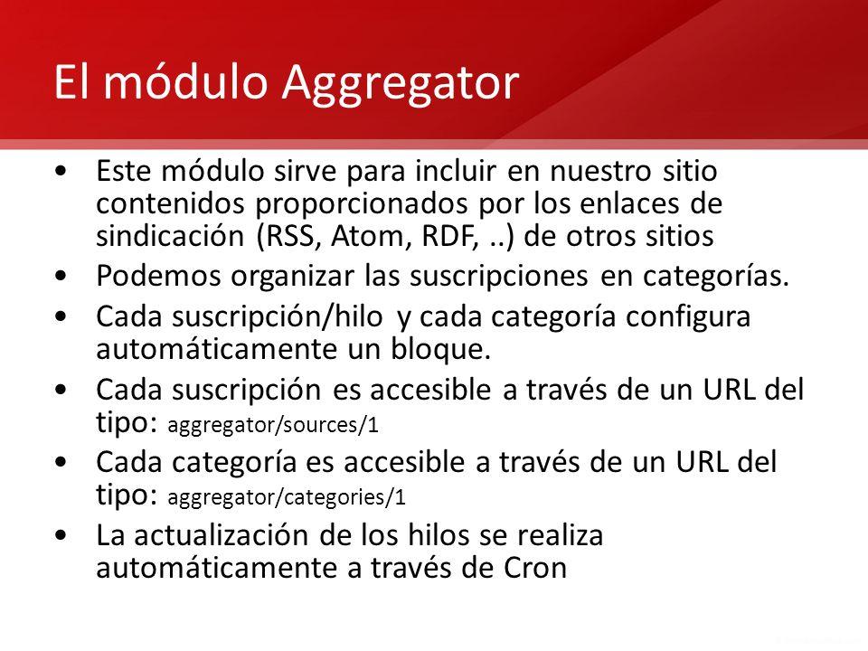 El módulo Aggregator Este módulo sirve para incluir en nuestro sitio contenidos proporcionados por los enlaces de sindicación (RSS, Atom, RDF,..) de o