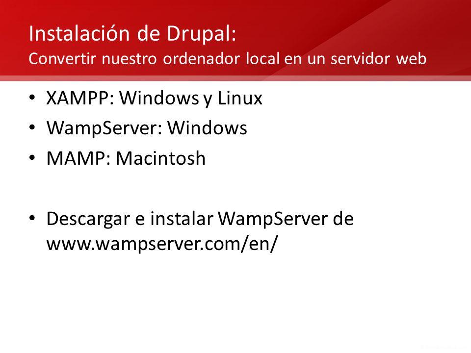 Instalación de Drupal: Convertir nuestro ordenador local en un servidor web XAMPP: Windows y Linux WampServer: Windows MAMP: Macintosh Descargar e ins