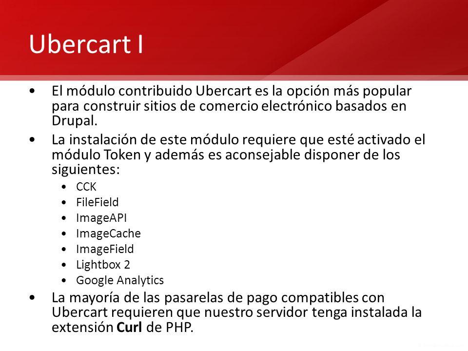 Ubercart I El módulo contribuido Ubercart es la opción más popular para construir sitios de comercio electrónico basados en Drupal. La instalación de
