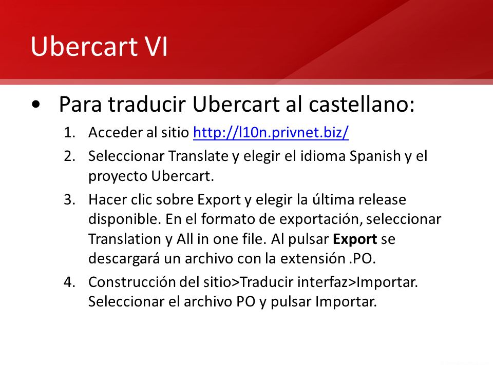 Ubercart VI Para traducir Ubercart al castellano: 1.Acceder al sitio http://l10n.privnet.biz/http://l10n.privnet.biz/ 2.Seleccionar Translate y elegir