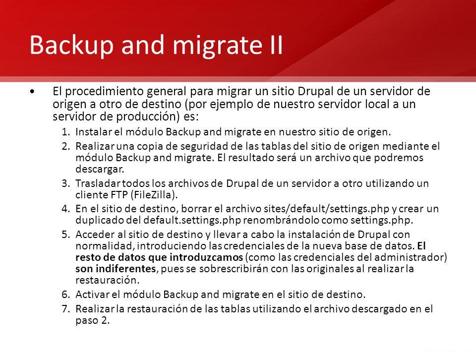 Backup and migrate II El procedimiento general para migrar un sitio Drupal de un servidor de origen a otro de destino (por ejemplo de nuestro servidor
