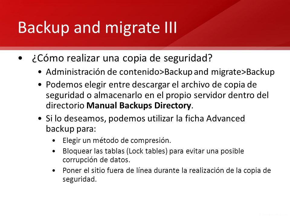 Backup and migrate III ¿Cómo realizar una copia de seguridad? Administración de contenido>Backup and migrate>Backup Podemos elegir entre descargar el