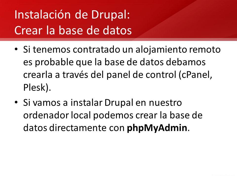 Instalación de Drupal: Crear la base de datos Si tenemos contratado un alojamiento remoto es probable que la base de datos debamos crearla a través de