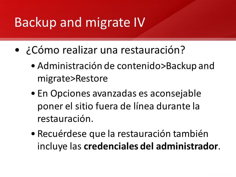 Backup and migrate IV ¿Cómo realizar una restauración? Administración de contenido>Backup and migrate>Restore En Opciones avanzadas es aconsejable pon