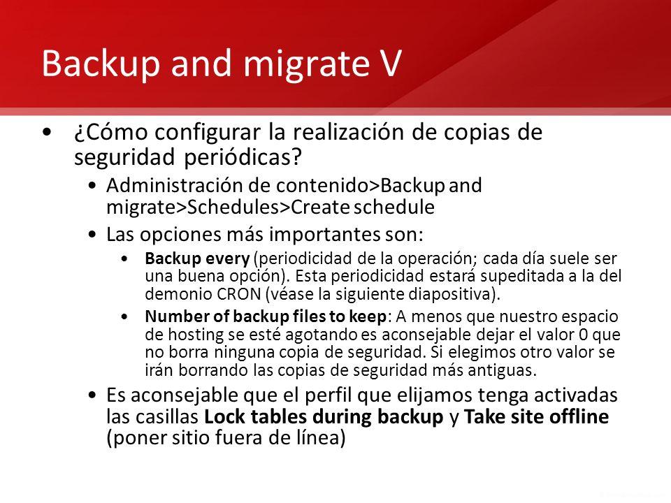 Backup and migrate V ¿Cómo configurar la realización de copias de seguridad periódicas? Administración de contenido>Backup and migrate>Schedules>Creat