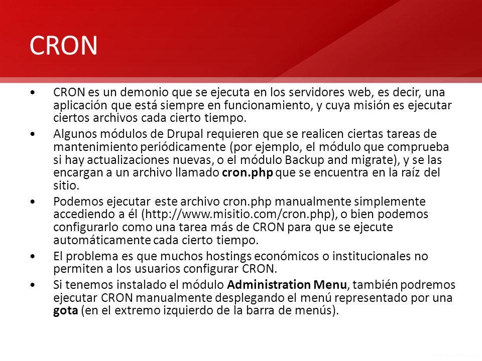 CRON CRON es un demonio que se ejecuta en los servidores web, es decir, una aplicación que está siempre en funcionamiento, y cuya misión es ejecutar c