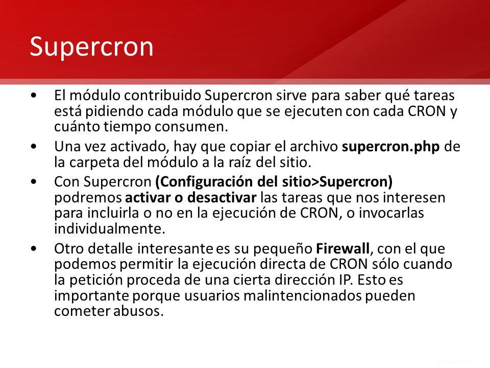 Supercron El módulo contribuido Supercron sirve para saber qué tareas está pidiendo cada módulo que se ejecuten con cada CRON y cuánto tiempo consumen