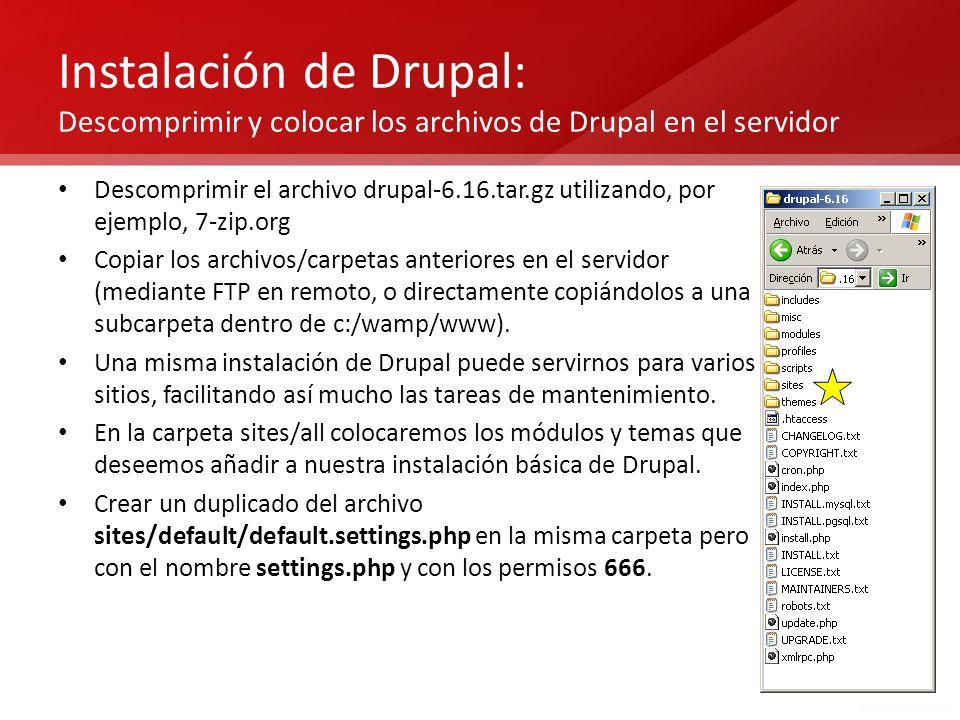 Instalación de Drupal: Descomprimir y colocar los archivos de Drupal en el servidor Descomprimir el archivo drupal-6.16.tar.gz utilizando, por ejemplo