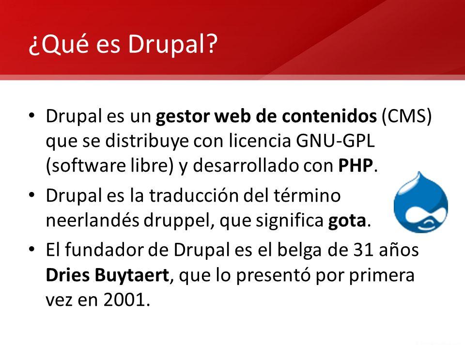 ¿Qué es Drupal? Drupal es un gestor web de contenidos (CMS) que se distribuye con licencia GNU-GPL (software libre) y desarrollado con PHP. Drupal es