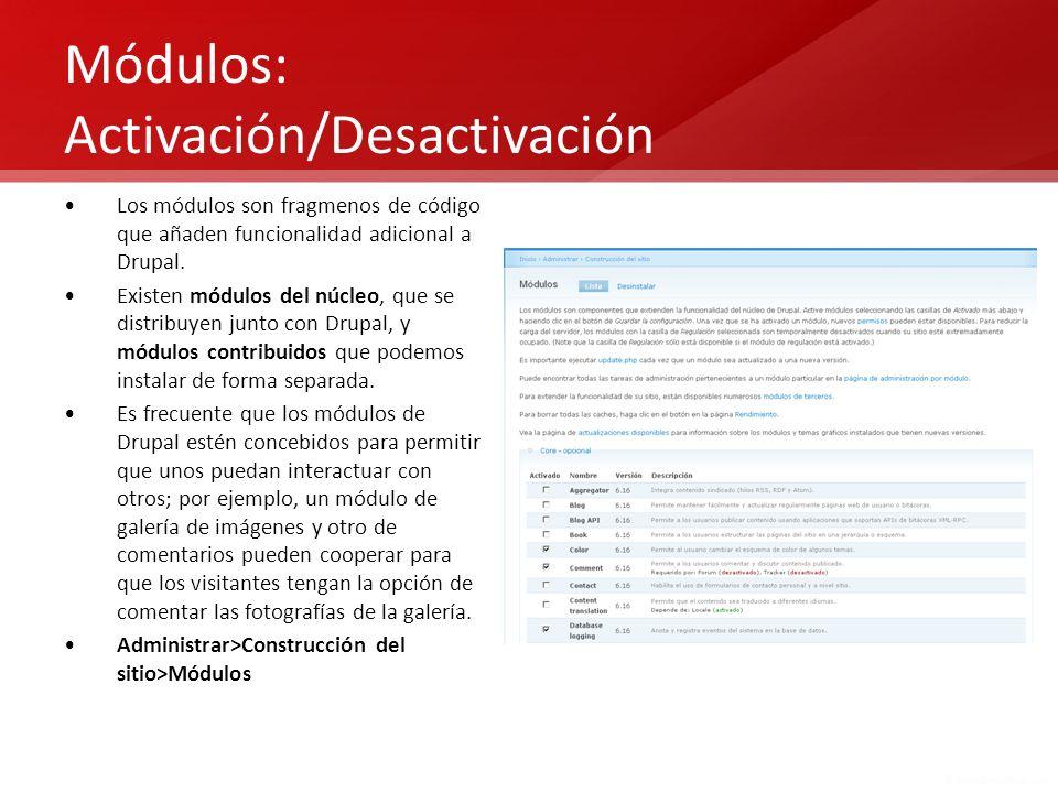 Módulos: Activación/Desactivación Los módulos son fragmenos de código que añaden funcionalidad adicional a Drupal. Existen módulos del núcleo, que se