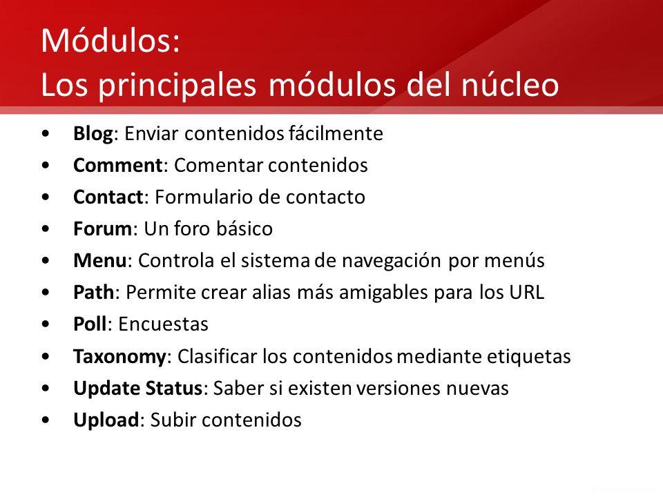 Módulos: Los principales módulos del núcleo Blog: Enviar contenidos fácilmente Comment: Comentar contenidos Contact: Formulario de contacto Forum: Un